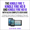 Clayton M. Rines - The Kindle Fire 7, Fire HD 8 and Fire HD 10 with Alexa Complete User Guide: A Step by Step Guide to Troubleshoot, Tips and Tricks, Master Your Device in 60 Minutes or Less! (Unabridged)  artwork