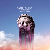 Better Days Feat. KHEA  OneRepublic & KHEA - OneRepublic & KHEA