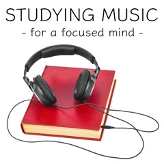 Studying Music - for a Focused Mind