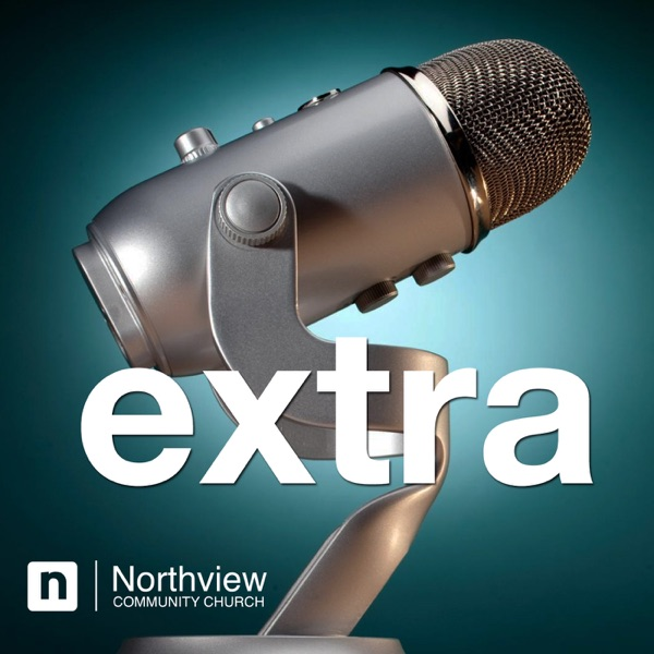 Northview Extra Podcast