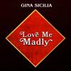 Gina Sicilia - Love Me Madly  artwork