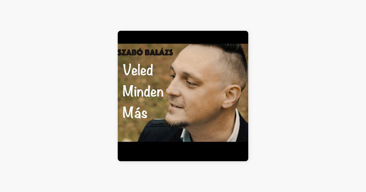 Veled Minden Mas - Single by Szabó Balázs on iTunes