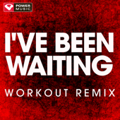 I've Been Waiting (Workout Remix)