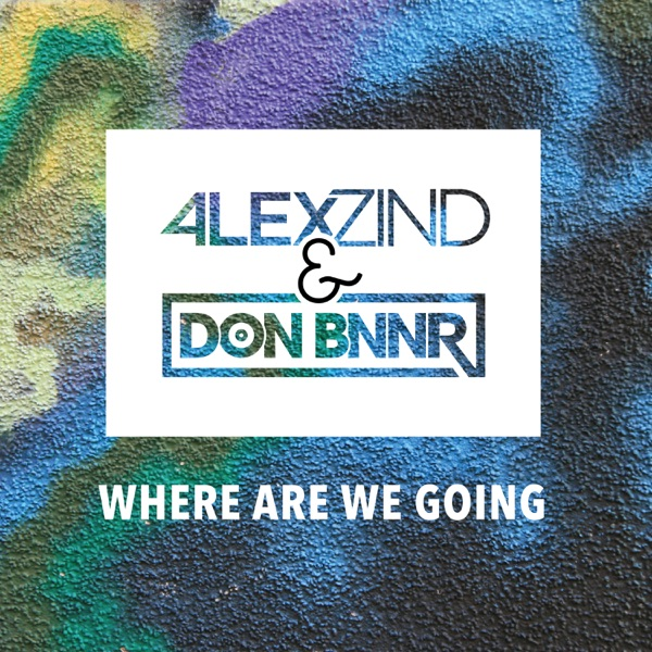 Alex Zind, Don BNNR Where are we going