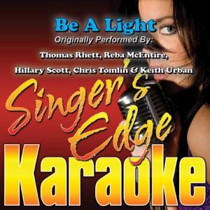 Singer's Edge Karaoke - Be a Light (Originally Performed by Thomas Rhett, Reba McEntire, Hillary Scott, Chris Tomlin & Keith Urban) [Instrumental]