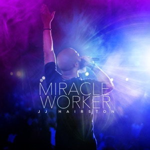 Miracle Worker (Live) - J.J. Hairston