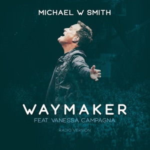 Michael W. Smith - Waymaker feat. Vanessa Campagna