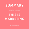 Swift Reads - Summary of Seth Godin's This Is Marketing by Swift Reads (Unabridged) artwork