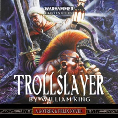 Trollslayer: Gotrek and Felix: Warhammer Chronicles, Book 1 (Unabridged)