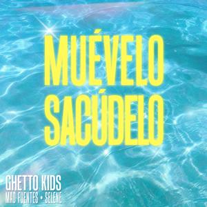 Ghetto Kids, Mad Fuentes & Selene - Muévelo, Sacúdelo