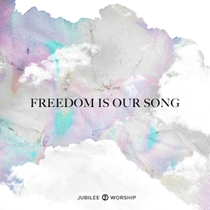 Jubilee Worship - Freedom Is Our Song