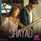 Shayad <br />    Love Aaj Kal   Pritam & Arijit Singh