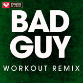 Bad Guy (Extended Workout Remix)-Power Music Workout