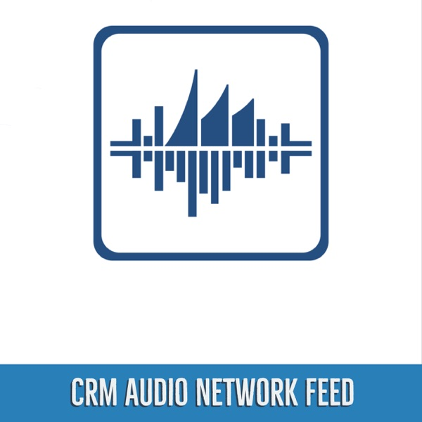 CRM Audio: Network Feed – Podcast – Podtail