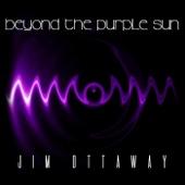 Jim Ottaway - Birth of a Violet Quasar