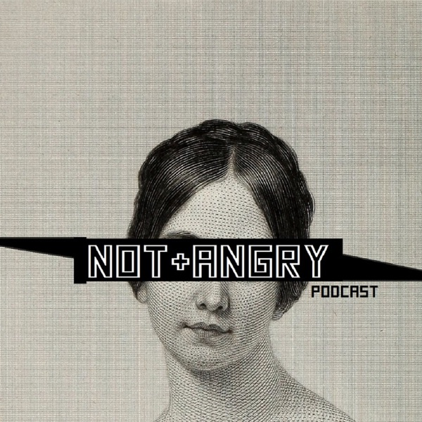 Not Angry Podcast