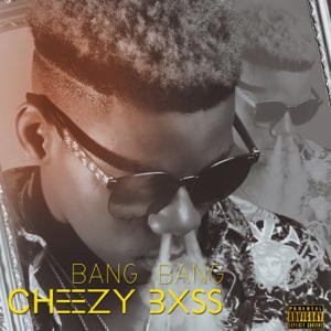 Cheezy Bxss - Bang Bang