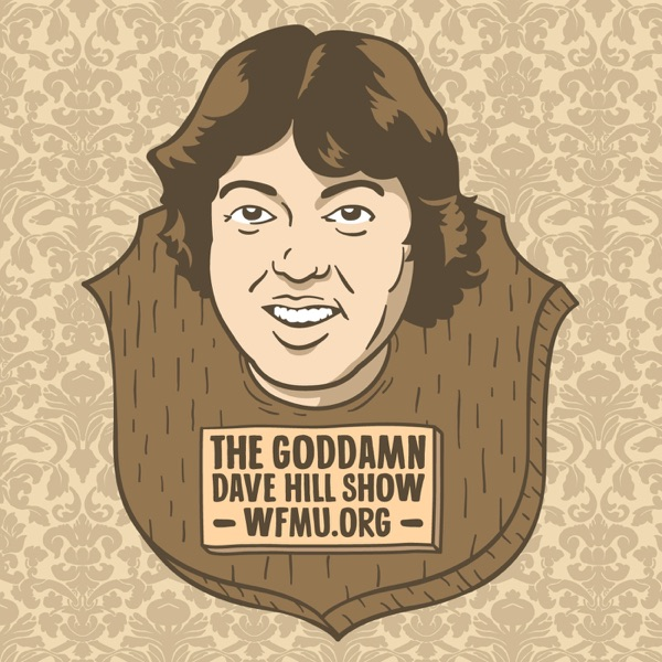 The Goddamn Dave Hill Show | WFMU
