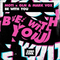 Be with You - MOTI - GLN - MARK VOX
