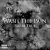 Rarri True - Wash the Pain