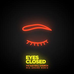 P.I.X. - Eyes Closed feat. Will Church [Mia Amare Remix]