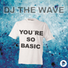 DJ The Wave - You're So Basic artwork