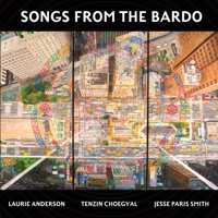 Laurie Anderson, Tenzin Choegyal & Jesse Paris Smith - Songs from the Bardo artwork