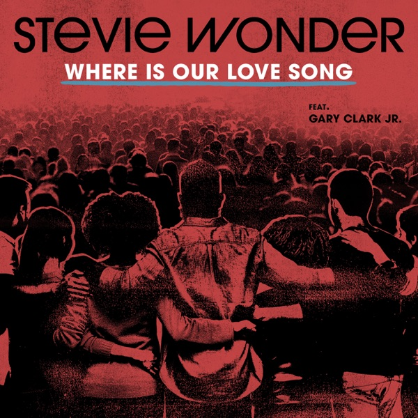 Stevie Wonder Where Is Our Love Song (feat. Gary Clark Jr.)