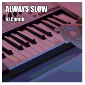 Always Slow - DJ Cantik