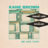 Be Like That - Kane Brown, Swae Lee, Khalid mp3