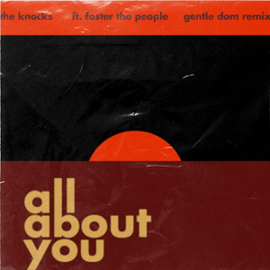 The Knocks - All About You feat. Foster The People [Gentle Dom Remix]