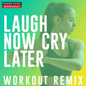 Laugh Now Cry Later (Extended Workout Remix 134 BPM) - Power Music Workout
