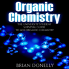 Brian Donelly - Organic Chemistry: The University Student Survival Guide to Ace Organic Chemistry (Unabridged)  artwork