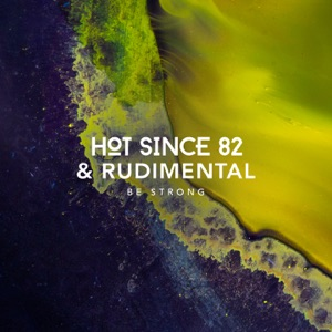 Hot Since 82 & Rudimental - Be Strong