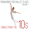 Andrew Holdsworth - Reimagined for Ballet Class: Songs from the 10s, Vol. 1  artwork