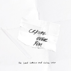 The Band CAMINO & Chelsea Cutler - Crying Over You