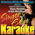Dancing With a Stranger (Duet Version) [Originally Performed By Sam Smith with Normani] [Karaoke Version] - Single