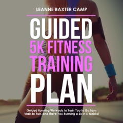 Guided 5K Fitness Training Plan: Guided Running Workouts to Train You to Go from Walk to Run, and Have You Running a 5K in 5 Weeks! (Unabridged)