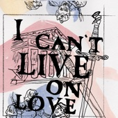 I Can't Live on Love