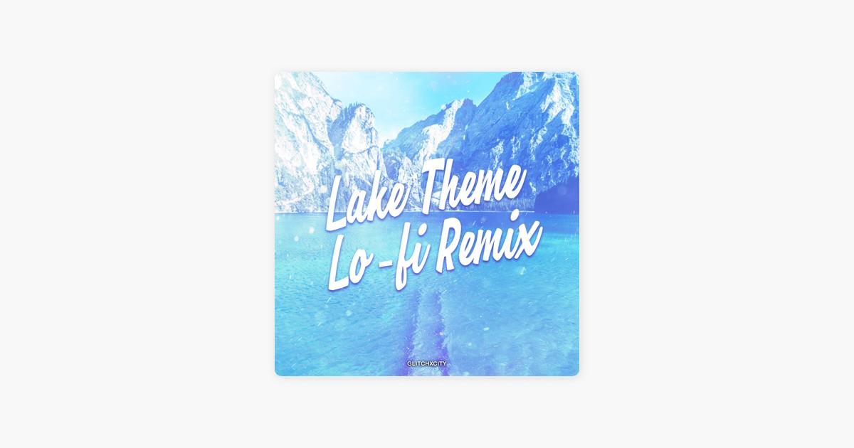 Lake Theme (Lo-Fi Remix) - Single by GlitchxCity
