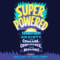 Superpowered: Transform Anxiety into Courage, Confidence, and Resilience (Unabridged)