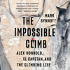 Mark Synnott - The Impossible Climb: Alex Honnold, El Capitan, and the Climbing Life (Unabridged)  artwork