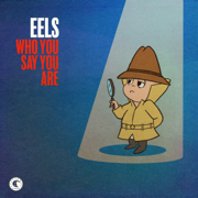 Who You Say You Are - Eels