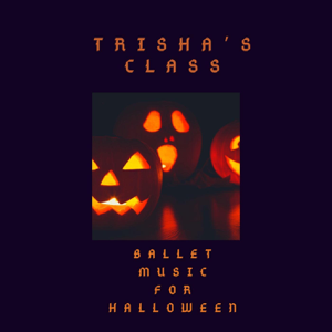 Trisha Wolf - Trisha's Class: Ballet Music for Halloween