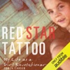 Red Star Tattoo: My Life as a Girl Revolutionary (Unabridged)