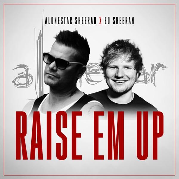 Raise 'Em Up (feat. Ed Sheeran) - Single