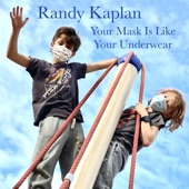 Randy Kaplan - Your Mask Is Like Your Underwear