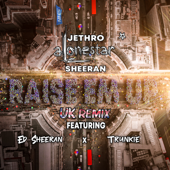 Raise 'Em Up (feat. Ed Sheeran & Trunkie) [Remix]