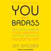 Jen Sincero - You Are a Badass: How to Stop Doubting Your Greatness and Start Living an Awesome Life  artwork