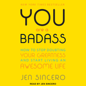 You Are a Badass: How to Stop Doubting Your Greatness and Start Living an Awesome Life - Jen Sincero Cover Art